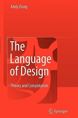 The Language of Design: Theory and Computation  by  Andy Dong