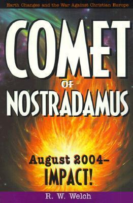 Comet of Nostradamus: August 2004-Impact! R.W. Welch