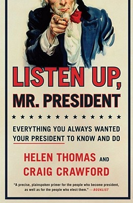 Listen Up, Mr. President: Everything You Always Wanted Your President to Know and Do Helen Thomas