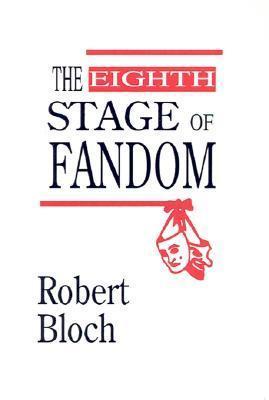 The Eighth Stage of Fandom Robert Bloch