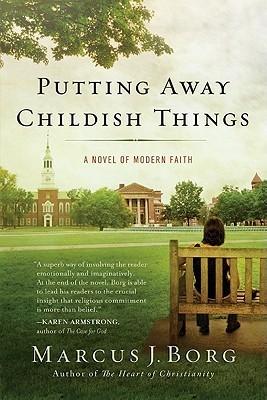 Putting Away Childish Things: A Novel of Modern Faith Marcus J. Borg