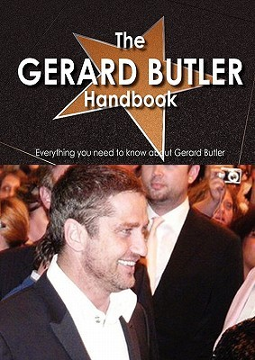 The Gerard Butler Handbook - Everything You Need to Know about Gerard Butler Della Usher