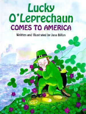 Lucky OLeprechaun Comes to America  by  Jana Dillon