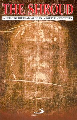 The Shroud of Turin: A Guide to the Reading of an Image Full of Mystery  by  Lamberto Schiatti