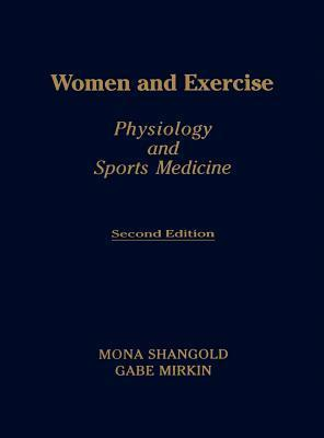 Women and Exercise: Physiology and Sports Medicine, Second Edition  by  Mona M. Shangold