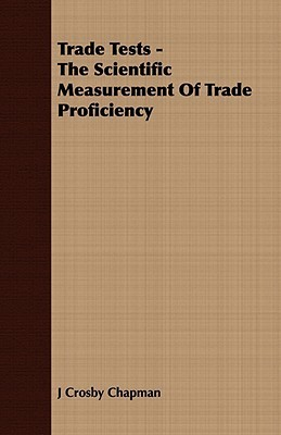 Trade Tests - The Scientific Measurement of Trade Proficiency  by  J Crosby Chapman