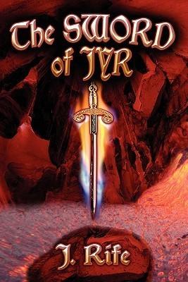 The Sword of Jyr  by  J. Rife