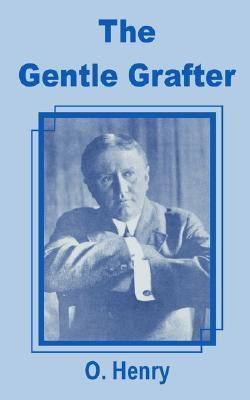 Gentle Grafter, The  by  O. Henry
