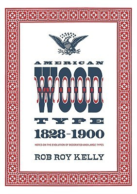 American Wood Type: 1828-1900 - Notes on the Evolution of Decorated and Large Types Rob Roy Kelly