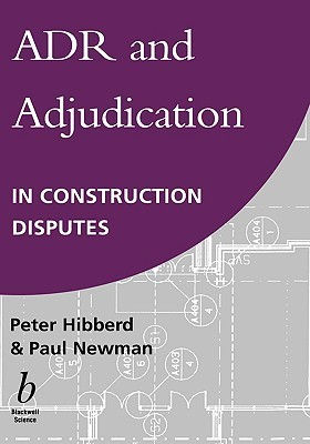 Adr and Adjudication in Construction Disputes  by  Peter R. Hibberd