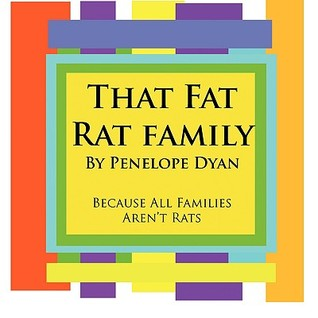 That Fat Rat Family--Because All Families Arent Rats  by  Penelope Dyan