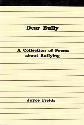Dear Bully: A Collection of Poems about Bullying Joyce Fields