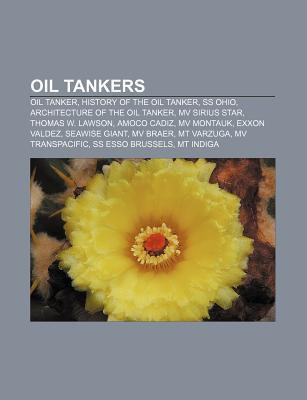 Oil Tankers: Oil Tanker, History of the Oil Tanker, SS Ohio, Architecture of the Oil Tanker, Mv Sirius Star, Thomas W. Lawson, Amoc Source Wikipedia