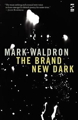 The Brand New Dark  by  Mark Waldron