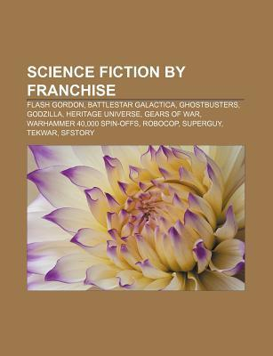Science Fiction  by  Franchise: Flash Gordon, Battlestar Galactica, Ghostbusters, Godzilla, Heritage Universe, Gears of War, Warhammer 40 by Source Wikipedia