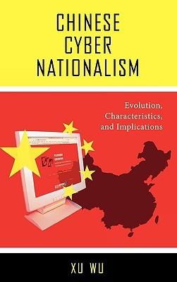 Chinese Cyber Nationalism: Evolution, Characteristics, and Implications Xu Wu
