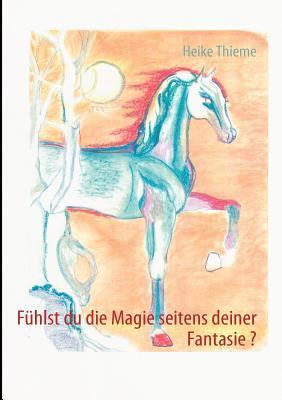 F Hlst Du Die Magie Seitens Deiner Fantasie ?  by  Heike Thieme