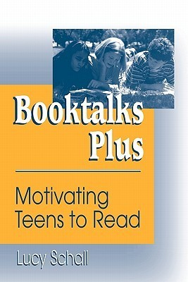 Booktalks Plus: Motivating Teens to Read  by  Lucy Schall