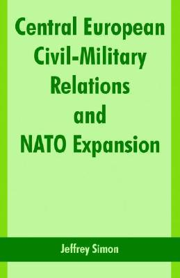Central European Civil-Military Relations and NATO Expansion Jeffrey Simon