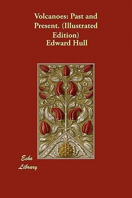 Volcanoes: Past and Present. Edward Hull