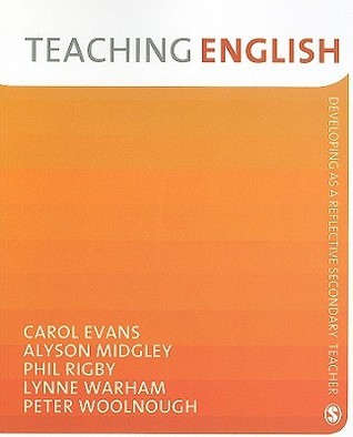 Teaching English: Developing as a Reflective Secondary Teacher Carol Evans
