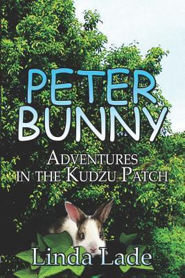 Peter Bunny: Adventures in the Kudzu Patch Linda Lade