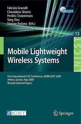 Mobile Lightweight Wireless Systems: First International ICST Conference, MOBILIGHT 2009, Athens, Greece, May 18-20, 2009, Revised Selected Papers  by  Fabrizio Granelli