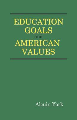 Education Goals and American Values  by  Alcuin York