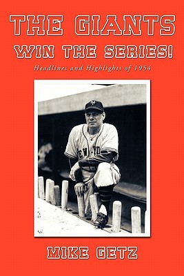 The Giants Win the Series!: Headlines and Highlights of 1954  by  Mike Getz