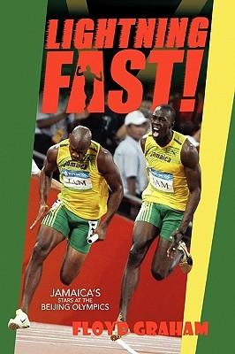 Lightning Fast!: Jamaicas Stars At The Beijing Olympics  by  Floyd Graham