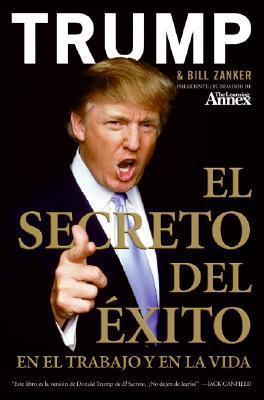 El Secreto del Exito: En el Trabajo y en la Vida  by  Donald J. Trump