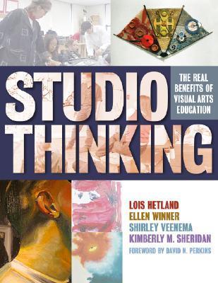 Studio Thinking: The Real Benefits of Visual Arts Education  by  Lois Hetland