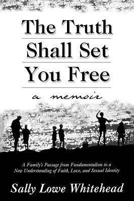Truth Shall Set You Free: A Memoir  by  Sally Lowe Whitehead