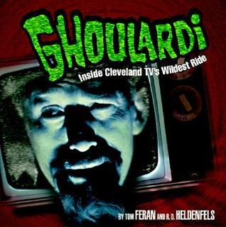 Ghoulardi: Inside Cleveland TVs Wildest Ride  by  Tom Feran