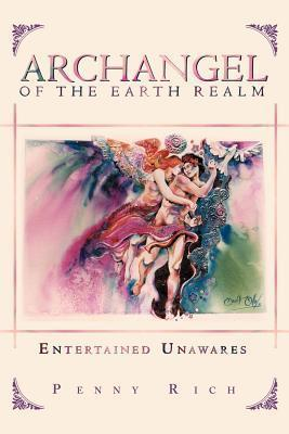Archangel of the Earth Realm: Entertained Unawares Penny Rich