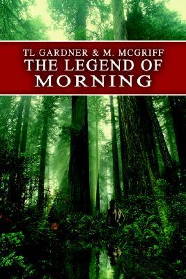 The Legend of Morning T.L.  Gardner