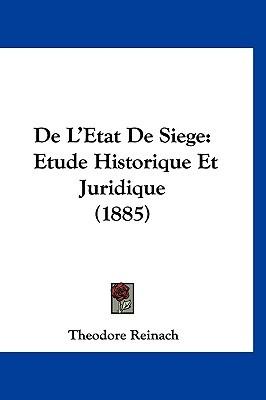 de LEtat de Siege: Etude Historique Et Juridique (1885) Theodore Reinach