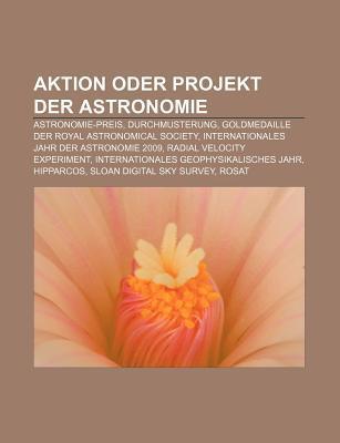 Aktion Oder Projekt Der Astronomie: Astronomie-Preis, Durchmusterung, Goldmedaille Der Royal Astronomical Society  by  Source Wikipedia