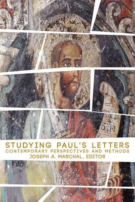 Studying Pauls Letters: Contemporary Perspectives and Methods  by  Joseph A. Marchal