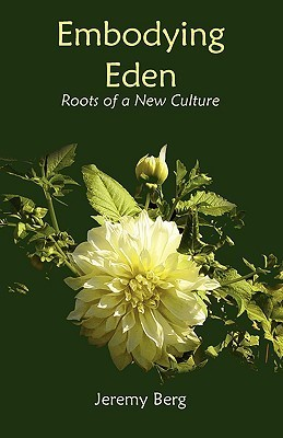 Embodying Eden: Roots of a New Culture  by  Jeremy Berg