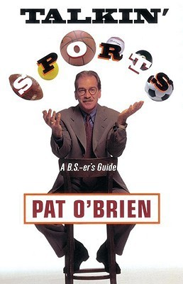 Talkin Sports: A B.S.-ers Guide  by  Pat OBrien