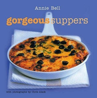 Gorgeous Suppers Annie Bell