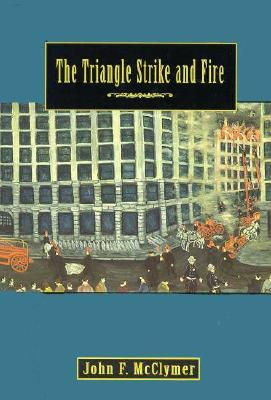 The Triangle Strike and Fire: American Stories Series, Volume I John F. McClymer