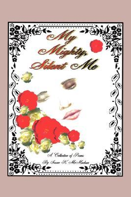 My Mighty Silent Me  by  Susan K. McMachan