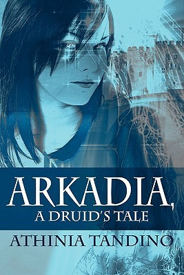 Arkadia, a Druids Tale  by  Athinia Tandino