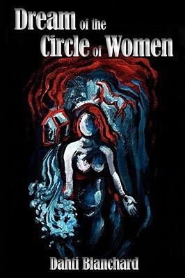 Dream of the Circle of Women Dahti Banchard