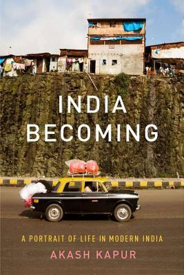 India Becoming: A Portrait of Life in Modern India  by  Akash Kapur