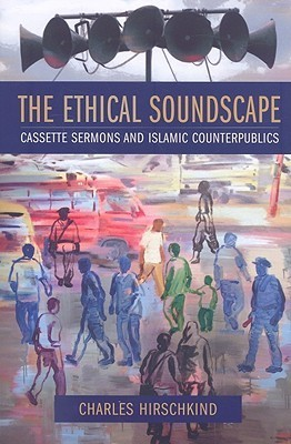 Ethical Soundscape: Cassette Sermons and Islamic Counterpublics Charles Hirschkind