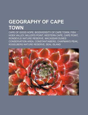 Geography of Cape Town: Cape of Good Hope, Cape Point, Rondevlei Nature Reserve, Constantiaberg, Seal Island, South Africa, Chapmans Peak  by  Books LLC