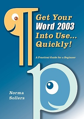 Get Your Word 2003 Into Use...Quickly! Norma, Sollers
